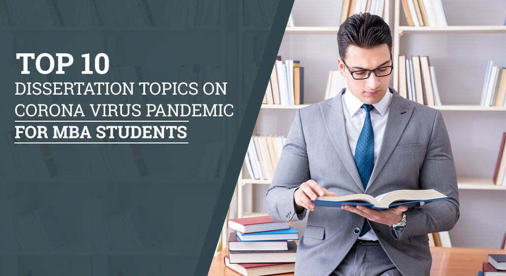 Top 10 Dissertation Topics on Corona Virus Pandemic for MBA Students