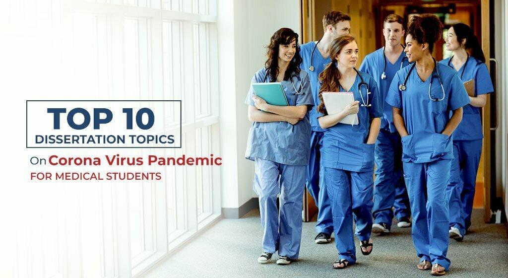 Top 10 dissertation Topics on Corona Virus Pandemic for Medical Students
